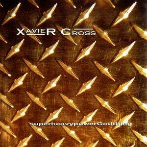 Xavier Cross – SuperHeavyPower Godthing CD