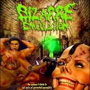 Bizarre Ejaculation – An Insane Tribute to all acts of perverted sexuallity CD