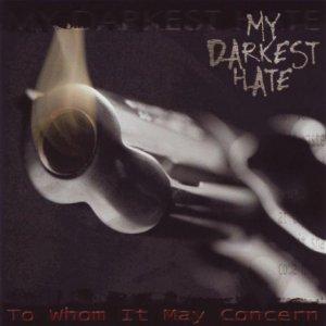 My Darkest Hate – To Whom It May Concern CD