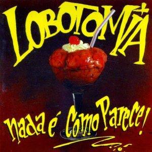 Lobotomia – Nada É Como Parece! CD